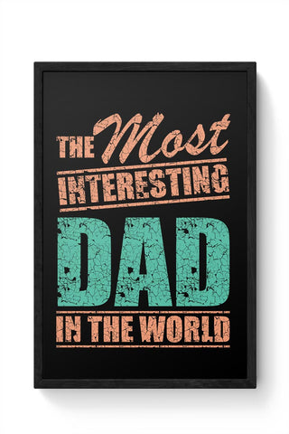 THE MOST INTERESTING DAD IN THE WORLD Framed Poster Online India