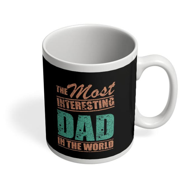 THE MOST INTERESTING DAD IN THE WORLD Coffee Mug Online India
