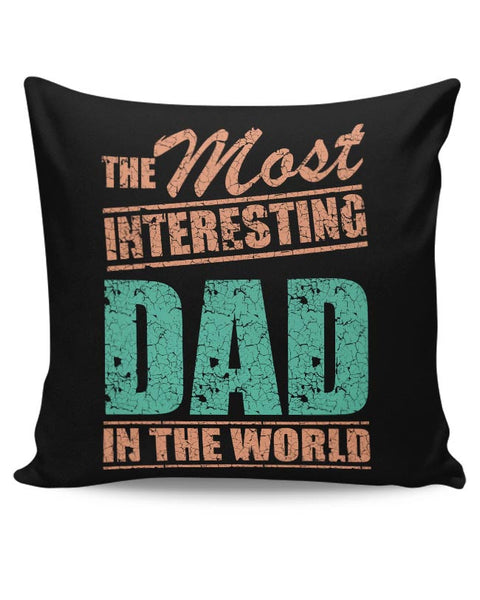 THE MOST INTERESTING DAD IN THE WORLD Cushion Cover Online India