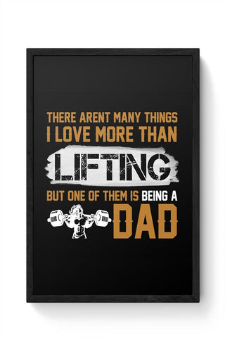 There aren't many things i love more than lit ting but one of them is being a dad Framed Poster Online India
