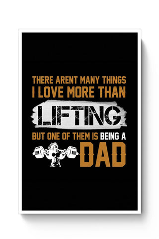 There aren't many things i love more than lit ting but one of them is being a dad Poster Online India