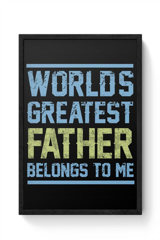 world's greatest father belongs to me Framed Poster Online India