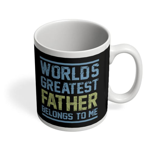 world's greatest father belongs to me Coffee Mug Online India