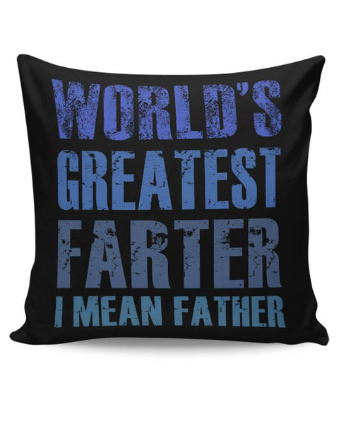 World's greatest farter i mean father Cushion Cover Online India