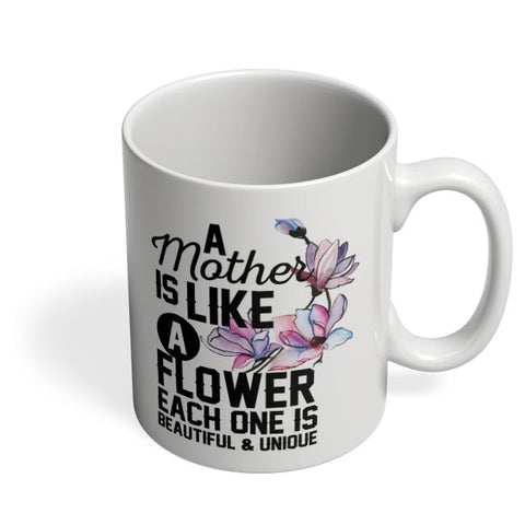 a mother is like a flower each one is beautiful and unique Coffee Mug Online India