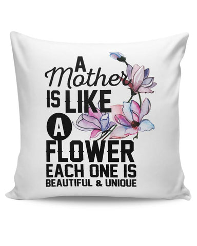 a mother is like a flower each one is beautiful and unique Cushion Cover Online India