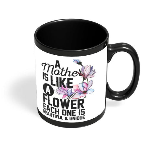a mother is like a flower each one is beautiful and unique Black Coffee Mug Online India