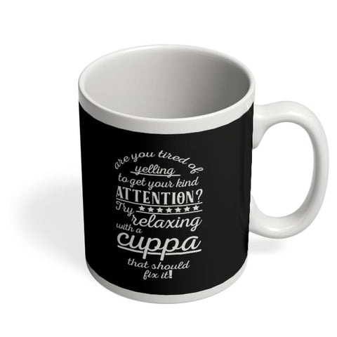are you tired of yelling to get your kind attention Try relaxing with a cuppa that should fix it! Coffee Mug Online India