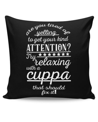 are you tired of yelling to get your kind attention Try relaxing with a cuppa that should fix it! Cushion Cover Online India