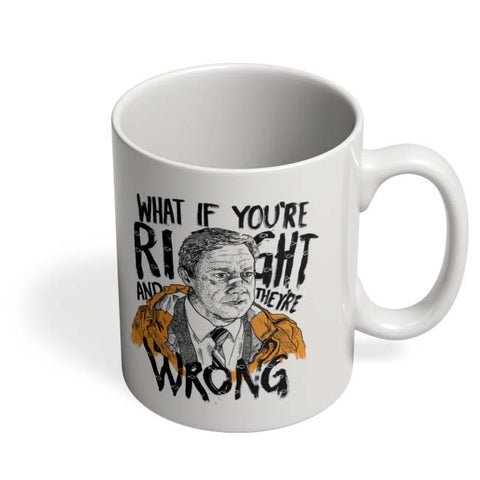 Coffee Mugs Online | Fargo What If You're Right And They Are Wrong Coffee Mug Online India