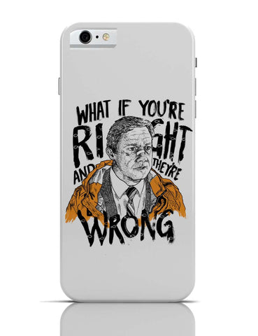iPhone 6/6S Covers & Cases | Fargo What If You're Right And They Are Wrong iPhone 6 / 6S Case Cover Online India