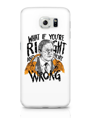 Samsung Galaxy S6 Covers | Fargo What If You're Right And They Are Wrong Samsung Galaxy S6 Case Covers Online India