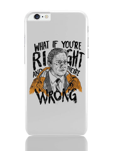 iPhone 6 Plus/iPhone 6S Plus Covers | Fargo What If You're Right And They Are Wrong iPhone 6 Plus / 6S Plus Covers Online India
