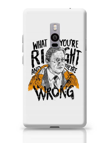 OnePlus Two Covers | Fargo What If You're Right And They Are Wrong OnePlus Two Case Cover Online India