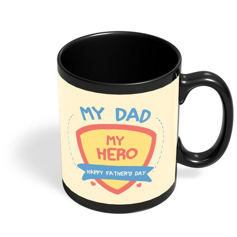 My Dad My Hero Black Coffee Mug Online India
