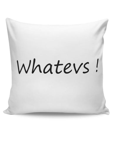 PosterGuy | Whatevs Cushion Cover Online India