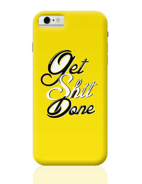 Get Shit Done iPhone 6 6S Covers Cases Online India