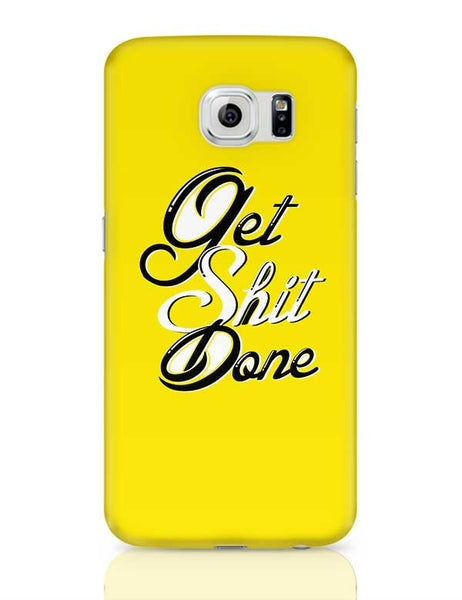 Get Shit Done Samsung Galaxy S6 Covers Cases Online India