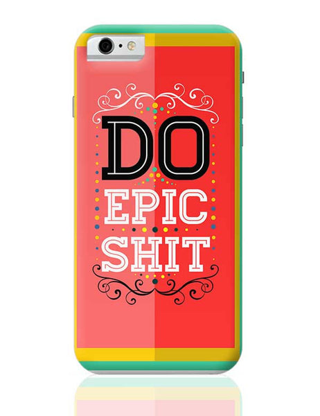DoEpicShit iPhone 6 6S Covers Cases Online India