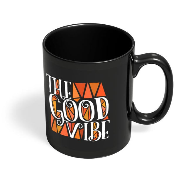 The Good Vibe Black Coffee Mug Online India