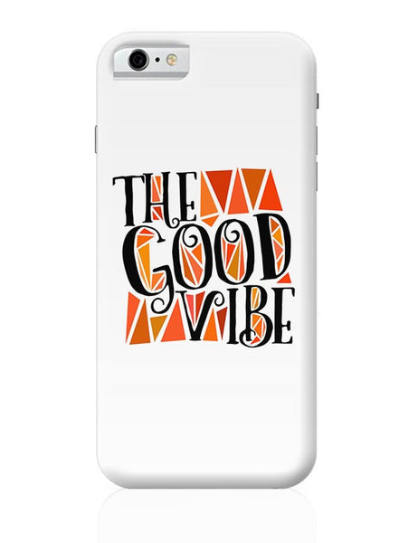 The Good Vibe iPhone 6 6S Covers Cases Online India