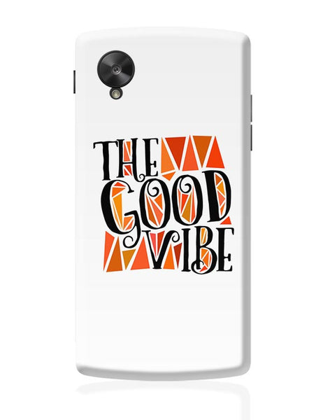 The Good Vibe Google Nexus 5 Covers Cases Online India