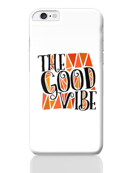 The Good Vibe iPhone 6 Plus / 6S Plus Covers Cases Online India