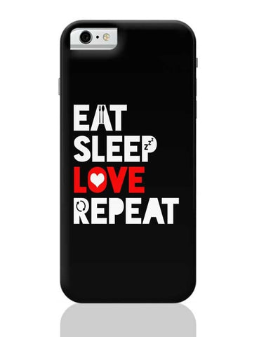 Eat Sleep Love Repeat iPhone 6 / 6S Covers Cases