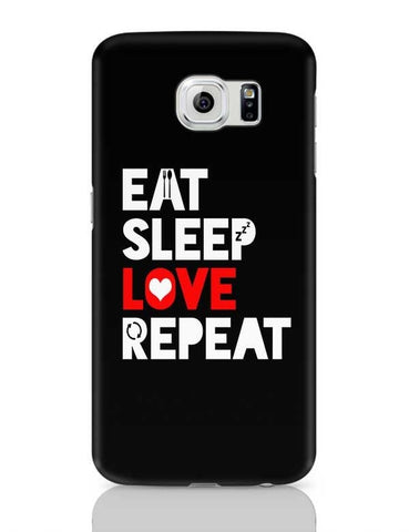 Eat Sleep Love Repeat Samsung Galaxy S6 Covers Cases Online India