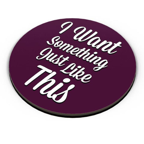 I Want Something Just Like This Fridge Magnet Online India