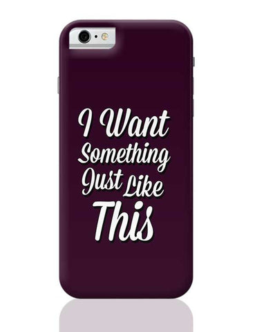 I Want Something Just Like This iPhone 6 / 6S Covers Cases