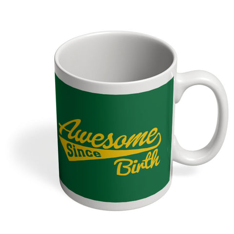 Awesome Since Birth Coffee Mug