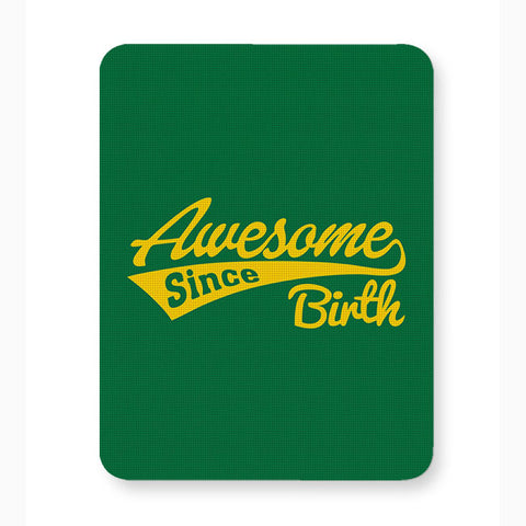 Awesome Since Birth Mousepad