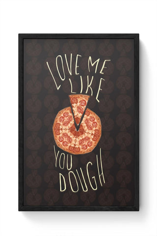 Dough You Love Pizza Framed Poster Online India