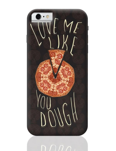 Dough You Love Pizza iPhone 6 6S Covers Cases Online India