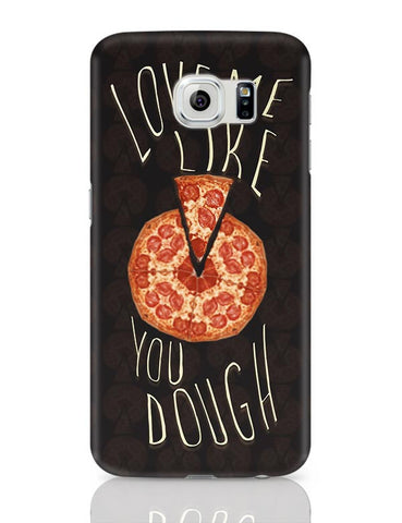 Dough You Love Pizza Samsung Galaxy S6 Covers Cases Online India