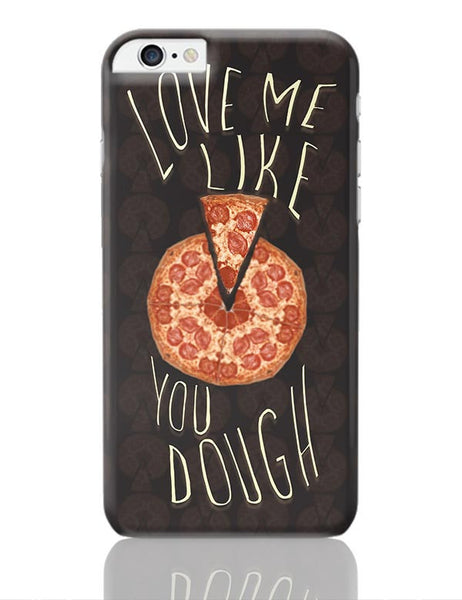Dough You Love Pizza iPhone 6 Plus / 6S Plus Covers Cases Online India