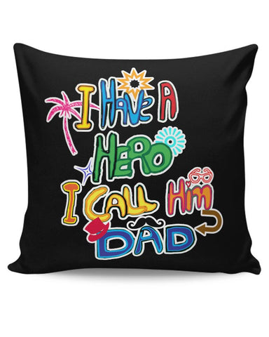 My Dad My Hero!! Cushion Cover Online India