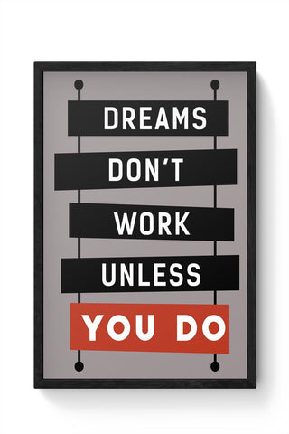 Dreams don't work, Unless you DO! Framed Poster Online India