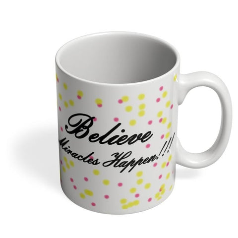 Coffee Mugs Online | Believe Miracles Happen Coffee Mug Online India