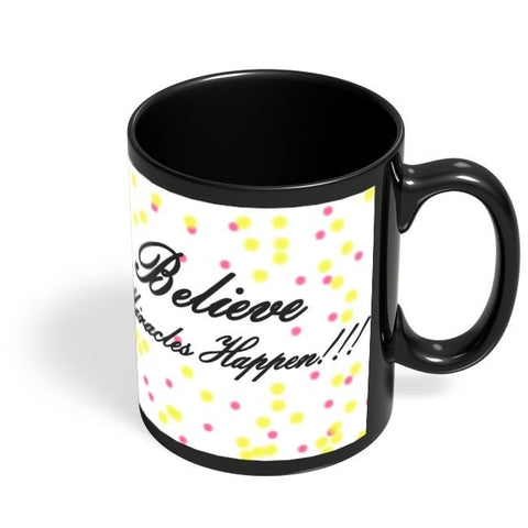 Coffee Mugs Online | Believe Miracles Happen Black Coffee Mug Online India