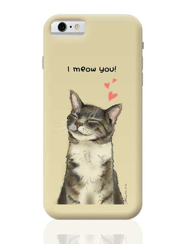I meow you! iPhone 6 / 6S Covers Cases