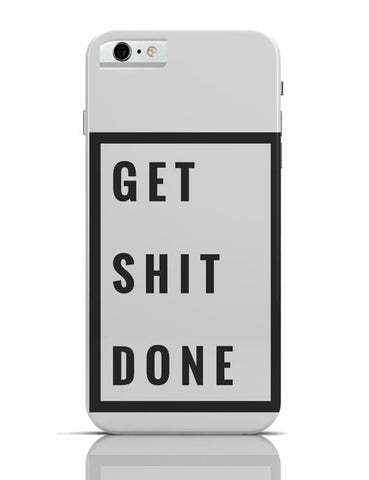 Get Shit Done iPhone 6 / 6S Cases Online India