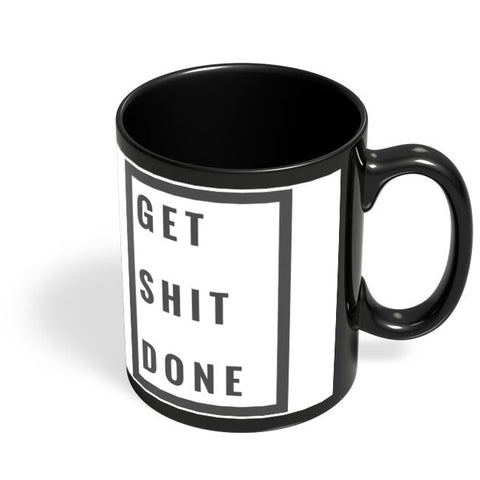 Get Shit Done Black Coffee Mug Online India