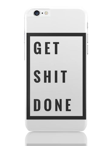 Get Shit Done iPhone 6 Plus / 6S Plus Covers Cases Online India