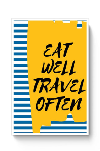 EAT WELL TRAVEL OFTEN !! Poster Online India