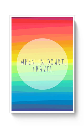 When in doubt, Travel... Poster Online India