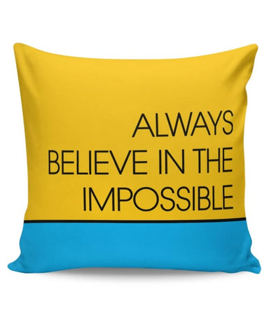 Always Believe In The Impossible !! Cushion Cover Online India