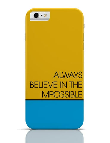 Always Believe In The Impossible !! iPhone 6 6S Covers Cases Online India