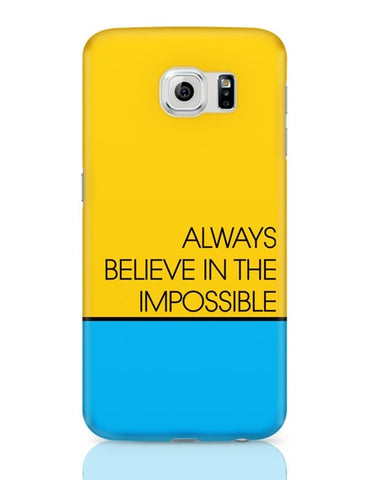 Always Believe In The Impossible !! Samsung Galaxy S6 Covers Cases Online India